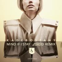 KADEBOSTANY - Mind If I Stay (Astero rmx)