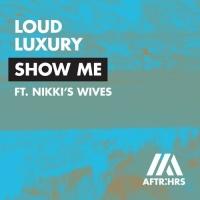 LOUD LUXURY - Show Me