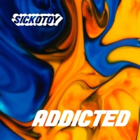 SICKOTOY - Addicted