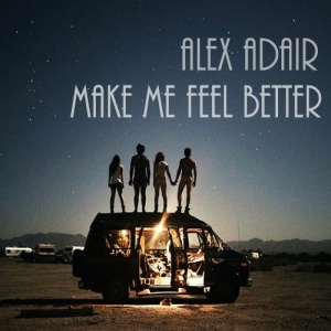 Alex ADAIR - Make Me Feel Better