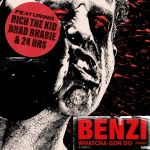 BENZI & Bhad BHABIE & RICH THE KID & 24HRS - Whatcha Gon Do