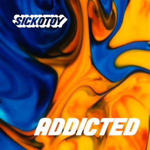 SICKOTOY - Addicted