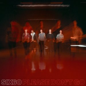 SIX60 - Please Don't Go