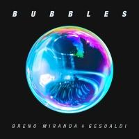 Breno MIRANDA & GESUALDI - Bubbles