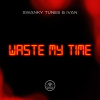 SWANKY TUNES - Waste My Time