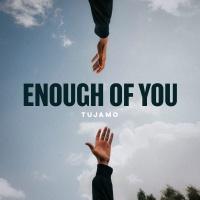 TUJAMO - Enough Of You