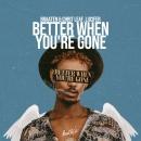 Braaten - Better When You're Gone
